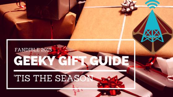 Fandible 2015 Geeky Gift Guide header